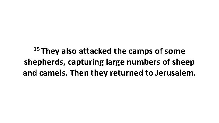 15 They also attacked the camps of some shepherds, capturing large numbers of sheep