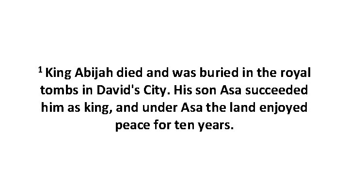 1 King Abijah died and was buried in the royal tombs in David's City.