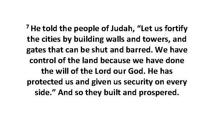 """7 He told the people of Judah, """"Let us fortify the cities by building"""