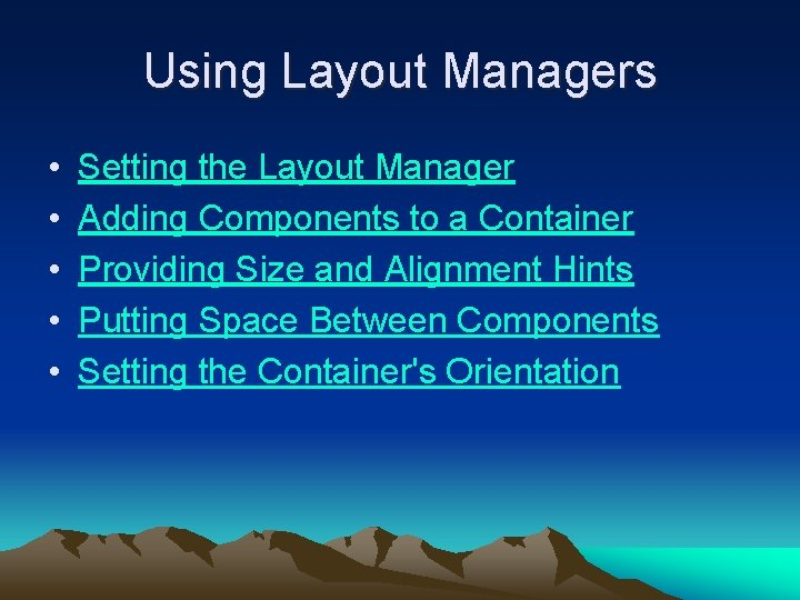 Using Layout Managers • • • Setting the Layout Manager Adding Components to a