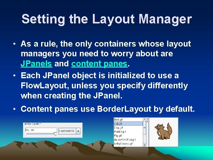 Setting the Layout Manager • As a rule, the only containers whose layout managers