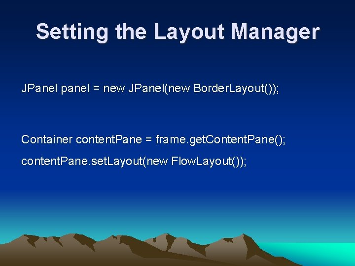 Setting the Layout Manager JPanel panel = new JPanel(new Border. Layout()); Container content. Pane