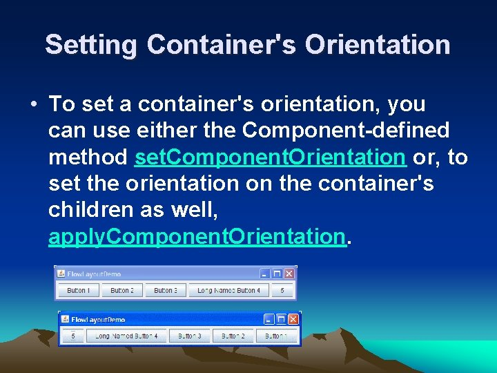 Setting Container's Orientation • To set a container's orientation, you can use either the