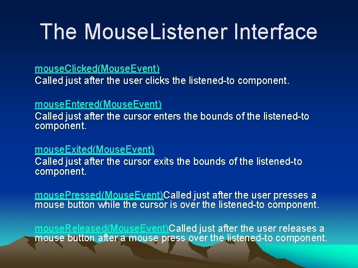 The Mouse. Listener Interface mouse. Clicked(Mouse. Event) Called just after the user clicks the