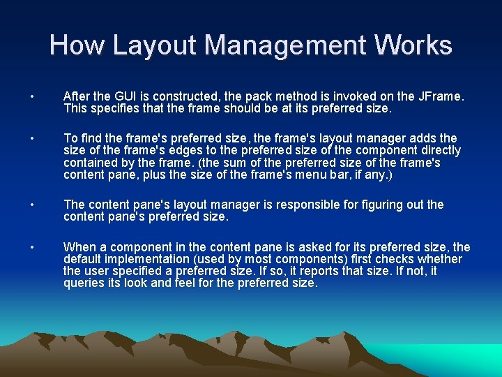 How Layout Management Works • After the GUI is constructed, the pack method is
