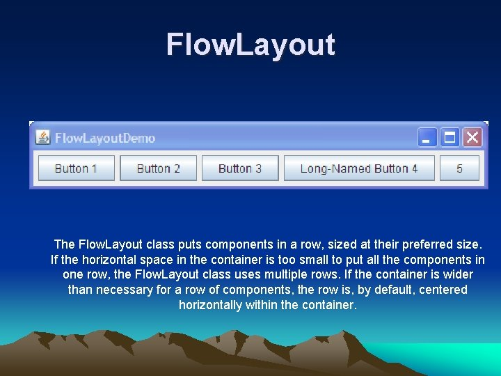 Flow. Layout The Flow. Layout class puts components in a row, sized at their