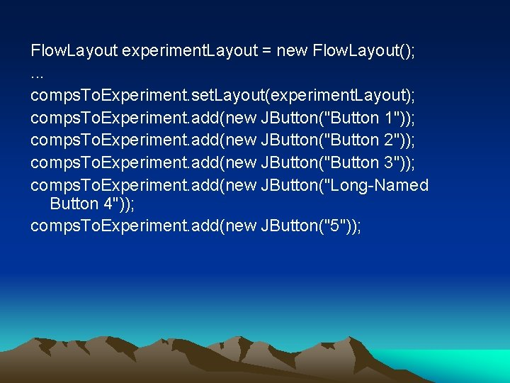 Flow. Layout experiment. Layout = new Flow. Layout(); . . . comps. To. Experiment.