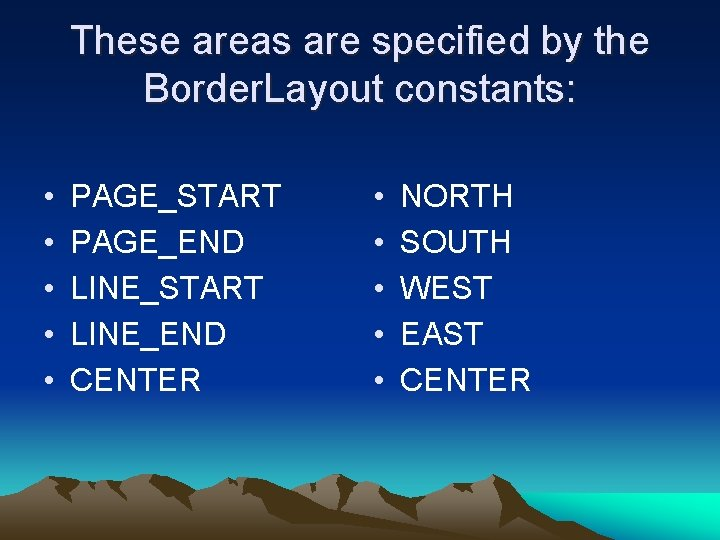These areas are specified by the Border. Layout constants: • • • PAGE_START PAGE_END