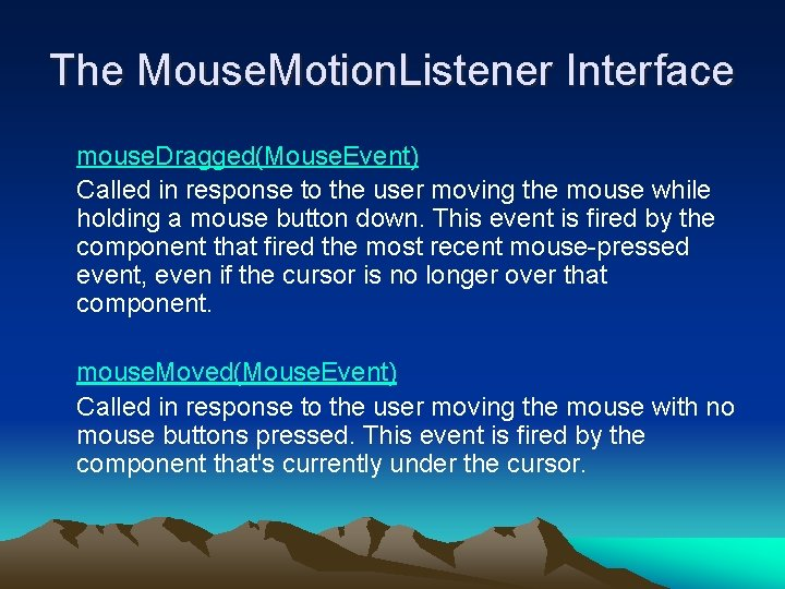 The Mouse. Motion. Listener Interface mouse. Dragged(Mouse. Event) Called in response to the user