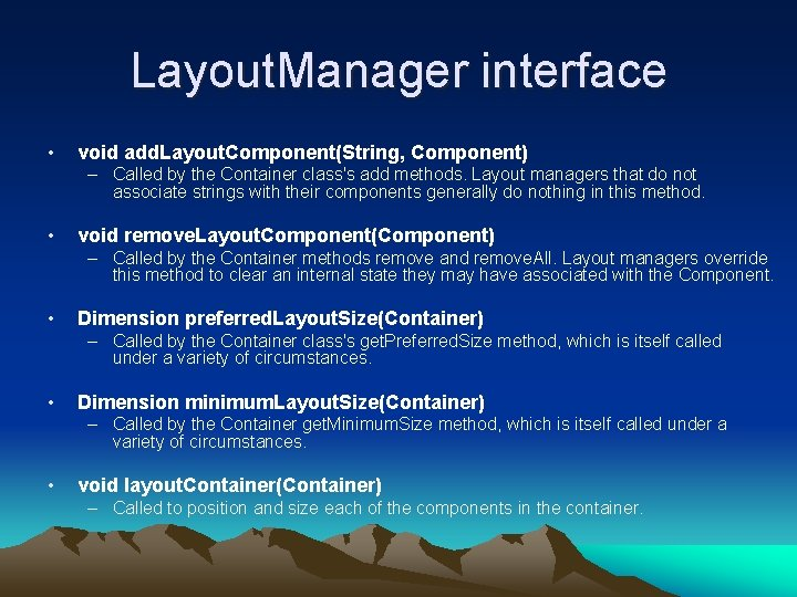 Layout. Manager interface • void add. Layout. Component(String, Component) – Called by the Container