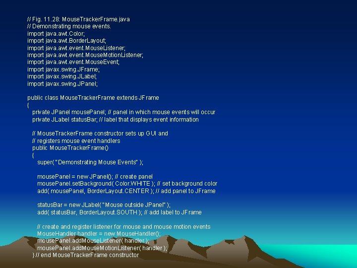 // Fig. 11. 28: Mouse. Tracker. Frame. java // Demonstrating mouse events. import java.