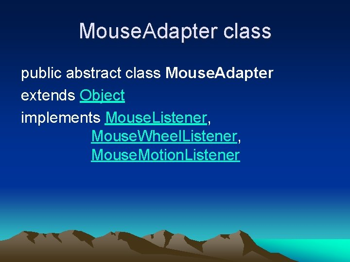 Mouse. Adapter class public abstract class Mouse. Adapter extends Object implements Mouse. Listener, Mouse.