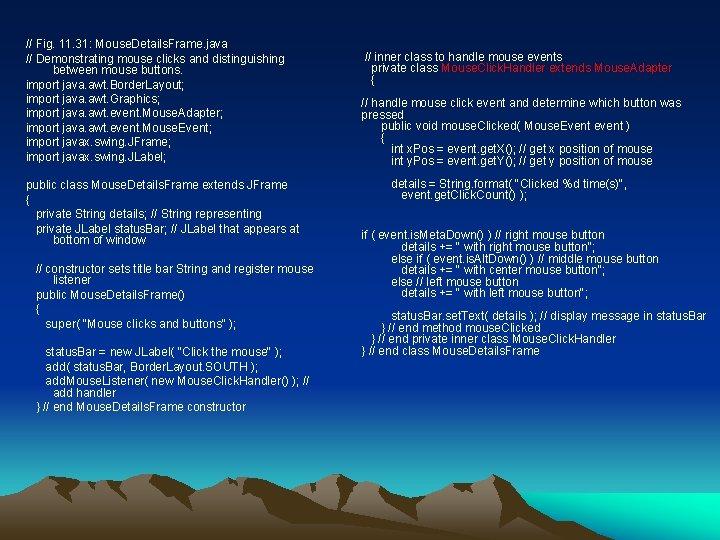 // Fig. 11. 31: Mouse. Details. Frame. java // Demonstrating mouse clicks and distinguishing