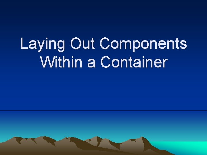 Laying Out Components Within a Container