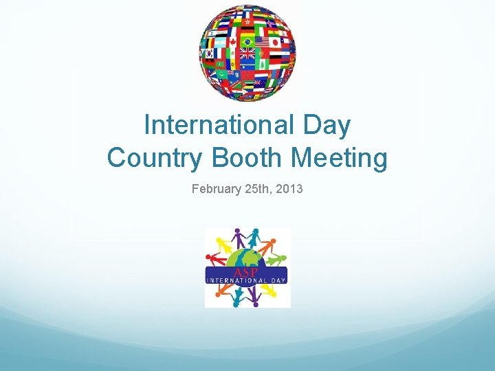 International Day Country Booth Meeting February 25 th, 2013