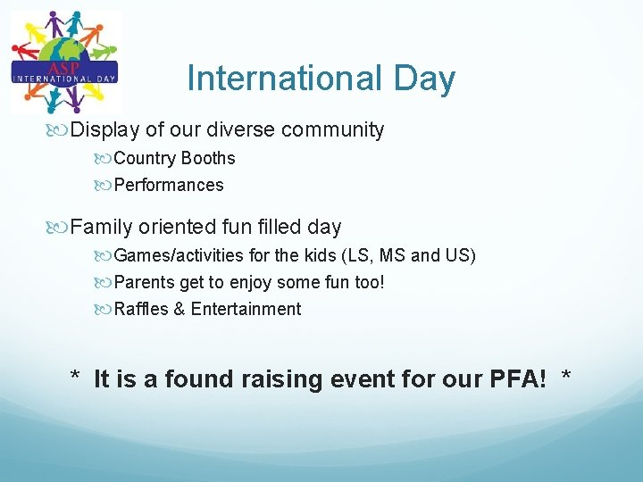 International Day Display of our diverse community Country Booths Performances Family oriented fun filled
