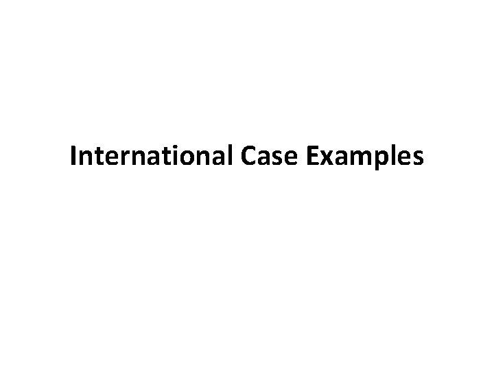 International Case Examples