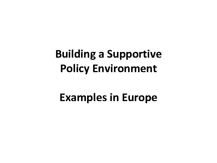 Building a Supportive Policy Environment Examples in Europe
