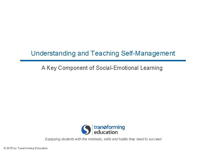 Understanding and Teaching Self-Management A Key Component of Social-Emotional Learning Equipping students with the