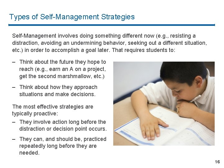 Types of Self-Management Strategies Self-Management involves doing something different now (e. g. , resisting