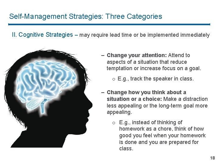 Self-Management Strategies: Three Categories II. Cognitive Strategies – may require lead time or be