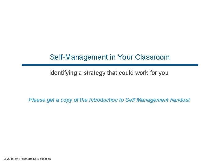 Self-Management in Your Classroom Identifying a strategy that could work for you Please get