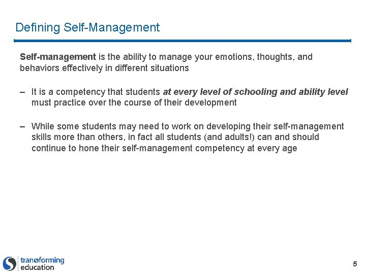 Defining Self-Management Self-management is the ability to manage your emotions, thoughts, and behaviors effectively