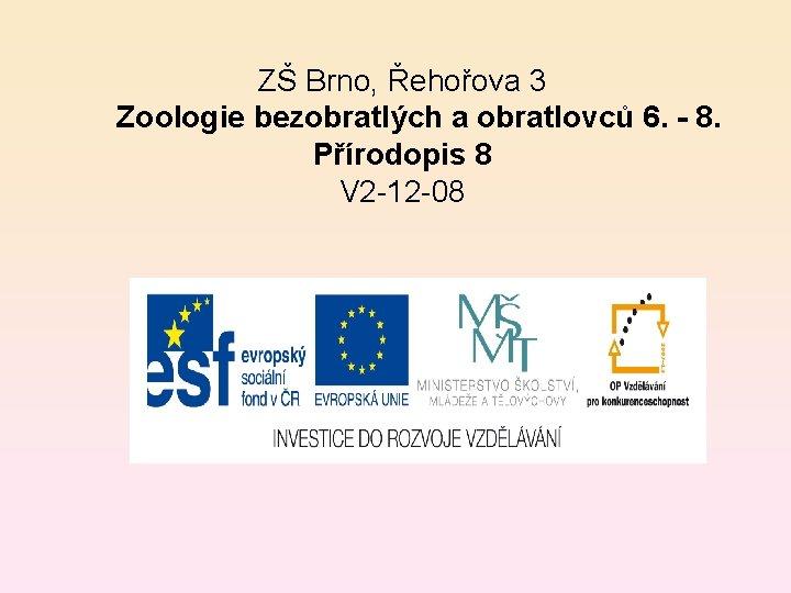 ZŠ Brno, Řehořova 3 Zoologie bezobratlých a obratlovců 6. - 8. Přírodopis 8 V
