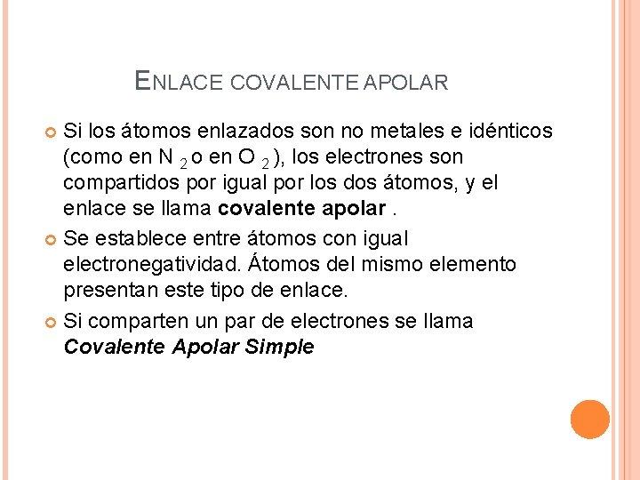 ENLACE COVALENTE APOLAR Si los átomos enlazados son no metales e idénticos (como en