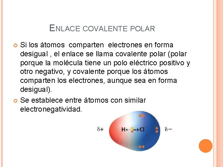 ENLACE COVALENTE POLAR Si los átomos comparten electrones en forma desigual , el enlace