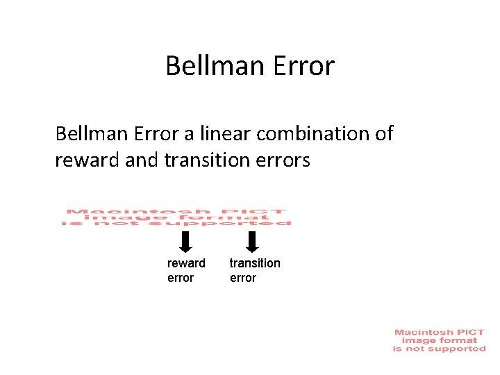 Bellman Error a linear combination of reward and transition errors reward error transition error