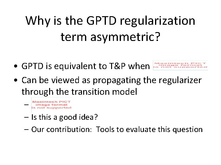 Why is the GPTD regularization term asymmetric? • GPTD is equivalent to T&P when