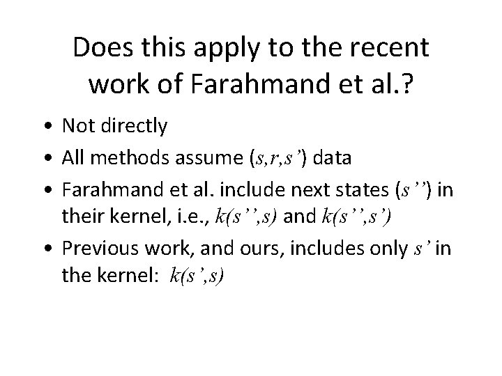 Does this apply to the recent work of Farahmand et al. ? • Not