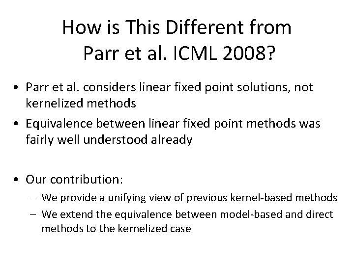 How is This Different from Parr et al. ICML 2008? • Parr et al.