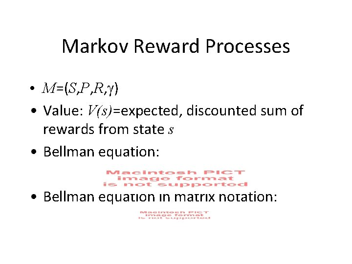 Markov Reward Processes • M=(S, P, R, ) • Value: V(s)=expected, discounted sum of