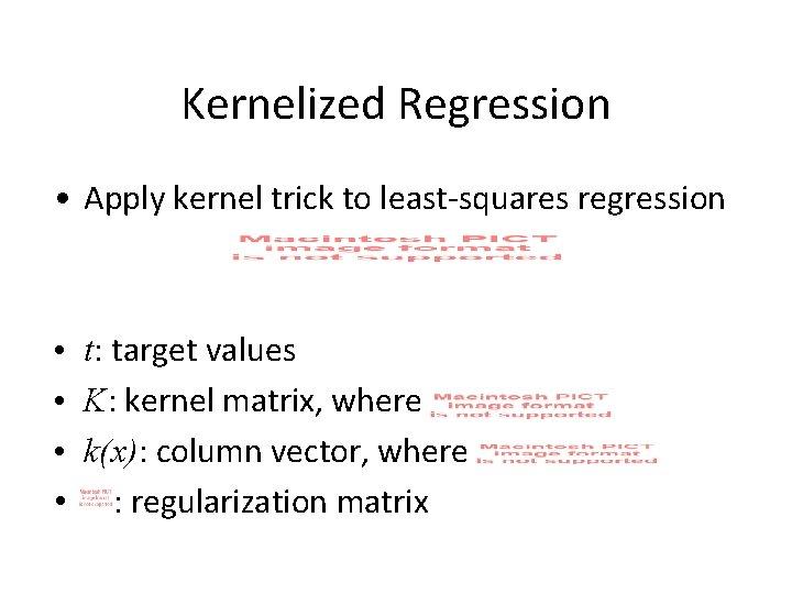 Kernelized Regression • Apply kernel trick to least-squares regression • t: target values •