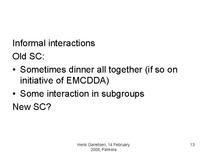 Informal interactions Old SC: • Sometimes dinner all together (if so on initiative of