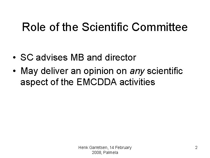 Role of the Scientific Committee • SC advises MB and director • May deliver