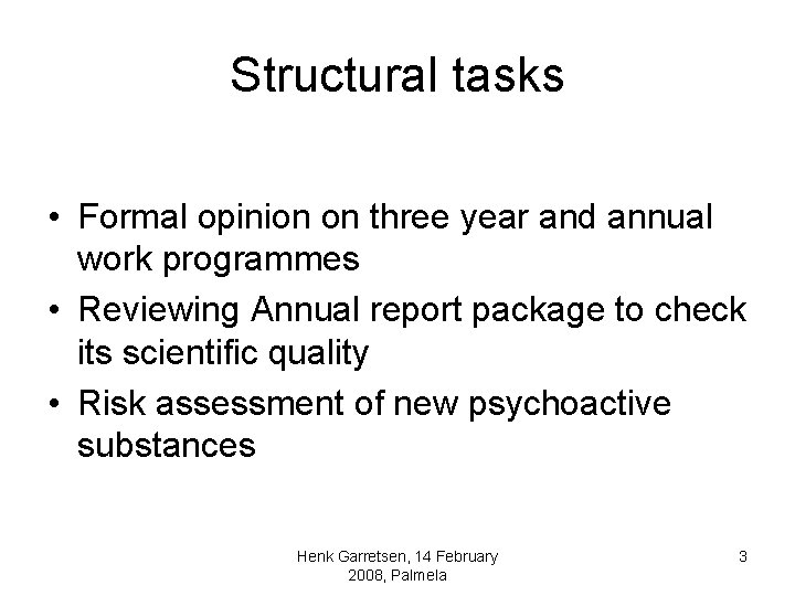 Structural tasks • Formal opinion on three year and annual work programmes • Reviewing
