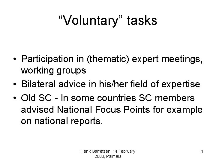 """""""Voluntary"""" tasks • Participation in (thematic) expert meetings, working groups • Bilateral advice in"""