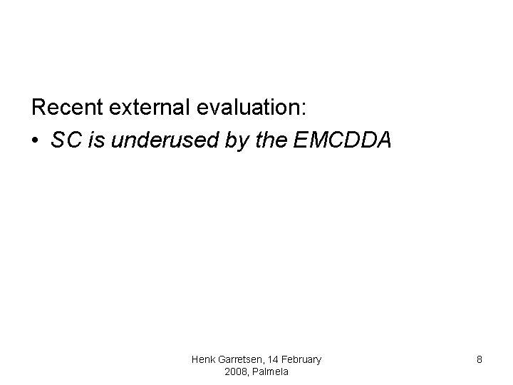 Recent external evaluation: • SC is underused by the EMCDDA Henk Garretsen, 14 February