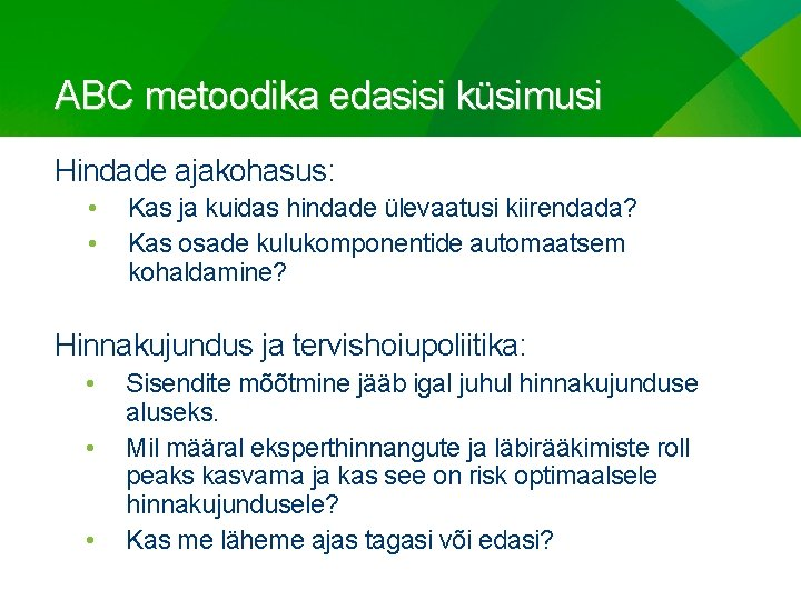 ABC metoodika edasisi küsimusi Hindade ajakohasus: • • Kas ja kuidas hindade ülevaatusi kiirendada?