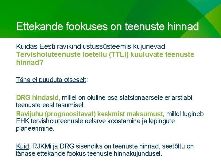 Ettekande fookuses on teenuste hinnad Kuidas Eesti ravikindlustussüsteemis kujunevad Tervishoiuteenuste loetellu (TTLi) kuuluvate teenuste