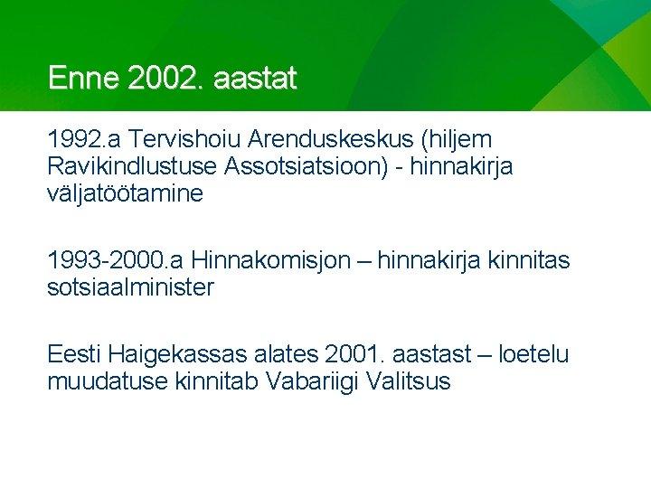 Enne 2002. aastat 1992. a Tervishoiu Arenduskeskus (hiljem Ravikindlustuse Assotsiatsioon) - hinnakirja väljatöötamine 1993