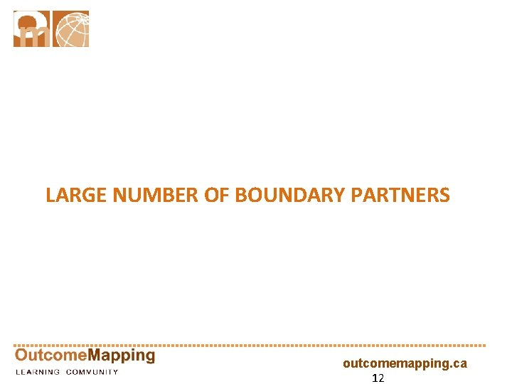 LARGE NUMBER OF BOUNDARY PARTNERS outcomemapping. ca 12