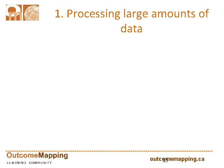 1. Processing large amounts of data outcomemapping. ca 15