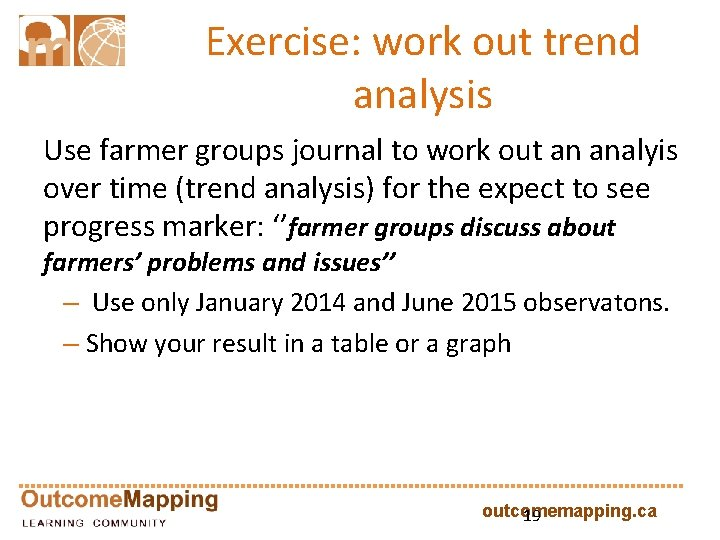 Exercise: work out trend analysis Use farmer groups journal to work out an analyis