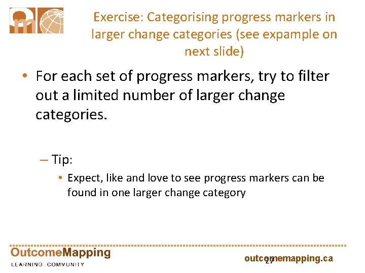 Exercise: Categorising progress markers in larger change categories (see expample on next slide) •