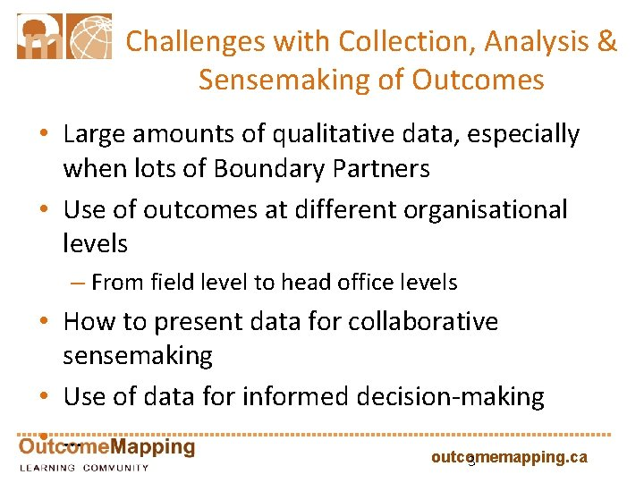 Challenges with Collection, Analysis & Sensemaking of Outcomes • Large amounts of qualitative data,