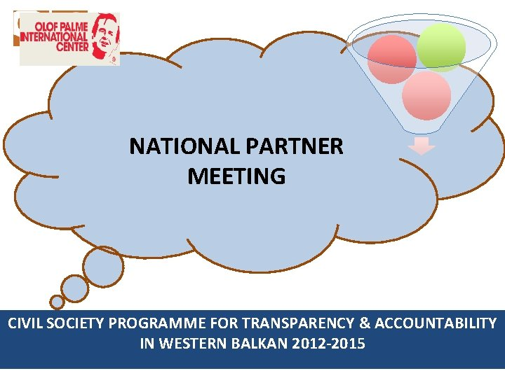 NATIONAL PARTNER MEETING CIVIL SOCIETY PROGRAMME FOR TRANSPARENCY & ACCOUNTABILITY IN WESTERN BALKAN 2012